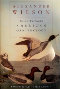 Alexander Wilson: The Scot Who Founded American Ornithology, by Edward H. Burtt, Jr. and William E. Davis, Jr.